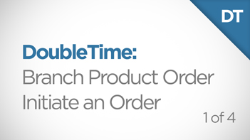 DoubleTime Branch Product Order Initiate an Order Video Thumbnail